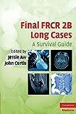 Final FRCR 2B Long Cases: A Survival Guide (Cambridge Medicine) by Jessie Aw (Editor), John Curtis (Editor) (3-Jun-2010) Paperback