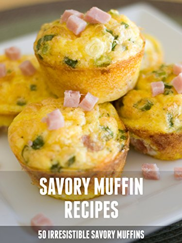 (Savory Muffin Recipes: 50 Irresistible Savory Muffins (Recipe top 50's Book)