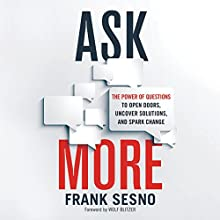 Ask More: The Power of Questions to Open Doors, Uncover Solutions, and Spark Change Audiobook by Frank Sesno, Wolf Blitzer - foreword Narrated by Frank Sesno, Wolf Blitzer
