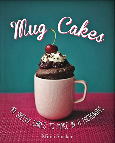 Mug Cakes: 40 Speedy Cakes to Make in a Microwave by Kyle Books