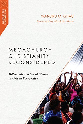 Megachurch Christianity Reconsidered: Millennials and Social Change in African Perspective (Missiological Engagements)