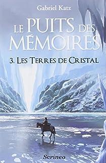 Le puits des mémoires, Tome 3 : Les terres de cristal par Katz