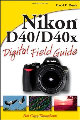 By David D. Busch Nikon D40/D40x Digital Field Guide (1st Edition)
