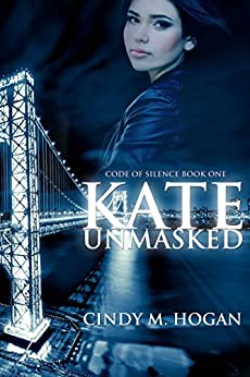 Kate Unmasked (Code of Silence Book 1) by [Hogan, Cindy M.]