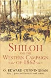 Shiloh and the Western Campaign of 1862, O. Edward Cunningham, 1932714278