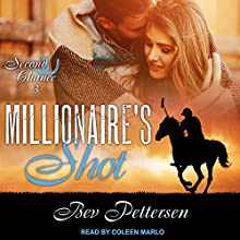 Millionaire's Shot: Second Chance Series, Book 3 Audiobook by Bev Pettersen Narrated by Coleen Marlo