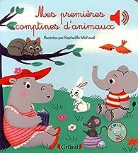 Mes premières comptines d'animaux par Raphaëlle Michaud