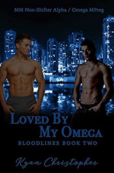 Loved by My Omega: M/M Non-Shifter Alpha/Omega MPREG (Blood Lines Book 2) by [Christopher, Kyan]