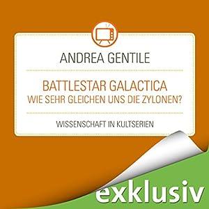 Battlestar Galactica: Wie sehr gleichen uns die Zylonen? (Wissenschaft in Kultserien) Hörbuch