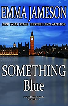 Something Blue (Lord and Lady Hetheridge Mystery Series Book 3) by [Jameson, Emma]