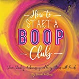 img - for How To Start A Boop Club: Share Shocking, Embarrassing and Funny Life Stories When You Gather with Your Favorite Funniest Friends book / textbook / text book