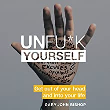 Unfu*k Yourself Audiobook by Gary John Bishop Narrated by Gary John Bishop