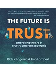 The Future is Trust: Embracing the Era of Trust-Centered Leadership