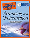 The Complete Idiot's Guide to Arranging and Orchestration, Michael Miller, 1592576265
