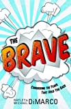Brave, The: Conquering the Fears That Hold You Back