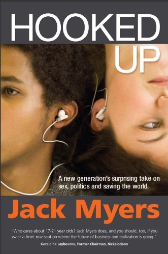 Book: Hooked Up - A New Generation's Surprising Take on Sex, Politics and Saving the World by Jack Myers