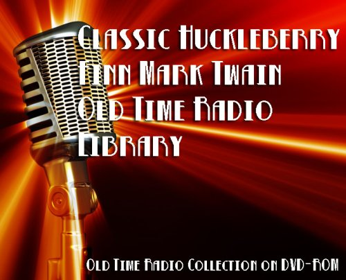 16 Classic Huckleberry Finn Mark Twain Old Time Radio Broadcasts on DVD (over 10 hours 41 minutes running time)