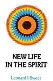 New Life in the Spirit, Leonard I. Sweet, 0664244149