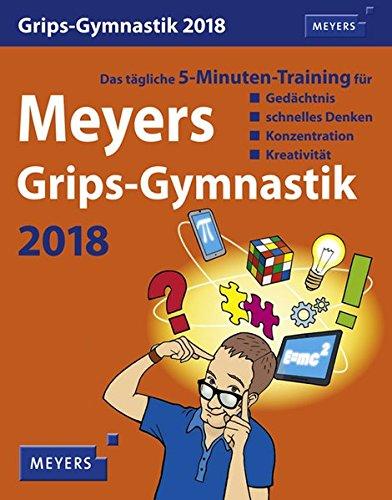 Meyers Grips-Gymnastik - Kalender 2018: Das tägliche 5-Minuten-Training für Gedächtnis, schnelles Denken, Konzentration, Kreativität