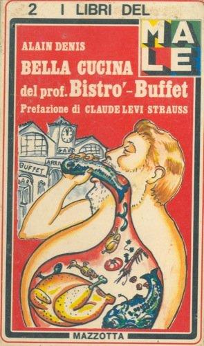 Bella cucina del prof Bistro'-Buffet. Prefazione di Claude Levi Strauss.