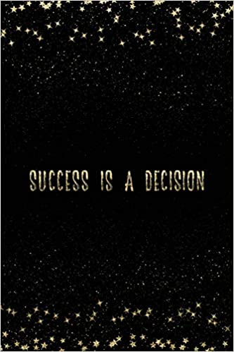 Success Is A Decision: Notebook with Inspirational Quotes ...