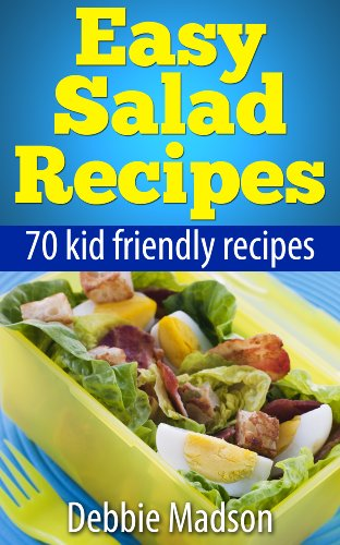 Easy Salad Recipes: 70 kid friendly salad recipes (Family Cooking Series Book 3) by [Madson, Debbie]