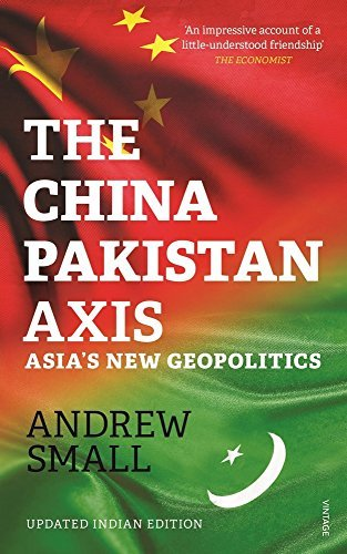 Download The China - Pakistan Axis: Asia's New Geopolitics PDF ePub fb2 ebook