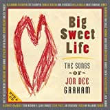 Big Sweet Life - The Songs of Jon Dee Graham (CD + DVD)