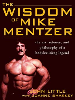 The Wisdom of Mike Mentzer: The Art, Science and Philosophy of a Bodybuilding Legend (NTC Sports/Fitness) by [Little, John R., Sharkey, Joanne]