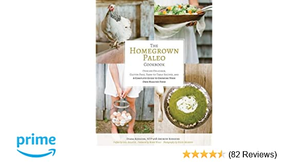 The Homegrown Paleo Cookbook Over 100 Delicious Gluten Free Farm