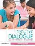 Creative Dialogue : Talk for Thinking in the Classroom, Fisher, Robert, 0415497272