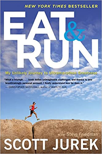 Eat and Run: My Unlikely Journey to Ultramarathon Greatness: Jurek, Scott,  Friedman, Steve: 8601421057493: Amazon.com: Books