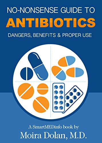 (NO-NONSENSE GUIDE TO ANTIBIOTICS: Dangers, Benefits & Proper Use)