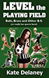 Level the Playing Field, Kate Delaney, 0615515967