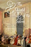 The World of the Salons : Sociability and Worldliness in Eighteenth-Century Paris, Lilti, Antoine, 0199772347