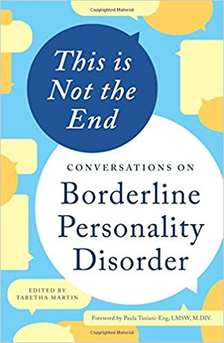 this is not the end conversations on borderline personality this is not the end conversations on borderline personality disorder tabetha martin paula tusiani eng lmsw m div 9781623157067 com books