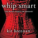 Whip Smart Lola Montez Conquers the Spaniards Audiobook by Kit Brennan Narrated by Susan Ericksen