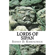 Lords of Sipan: A True Story of Pre-Inca Tombs, Archaeology, and Crime by Sidney D. Kirkpatrick (2011-11-18)
