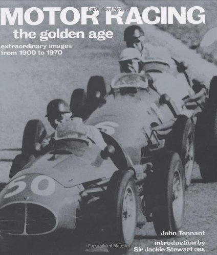 Motor Racing: The Golden Age: Extraordinary Images from 1900 to 1970 (Golden Age S.)