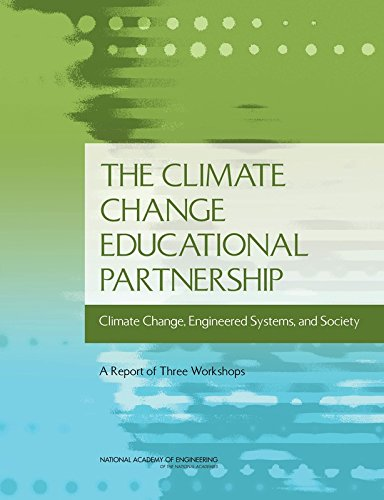 The Climate Change Educational Partnership: Climate Change, Engineered Systems, and Society: A Report of Three Workshops