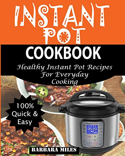 Instant Pot Cookbook: Healthy Instant Pot Recipes For Everyday Cooking. by Barbara Miles