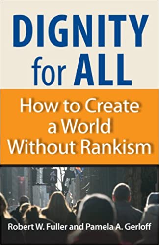 Dignity For All How To Create A World Without Rankism Robert W