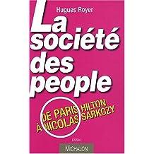 SOCIÉTÉ DES PEOPLE (LA) : DE PARIS HILTON À NICOLAS SARKOZY