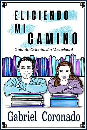 ELIGIENDO MI CAMINO: Guía de Orientación Vocacional (Desarrollo Humano nº 2) eBook: CORONADO ESTRADA, GABRIEL , Gómez Barrios, Mague: Amazon.es: Tienda Kindle
