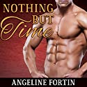 Nothing but Time Audiobook by Angeline Fortin Narrated by Antony Ferguson