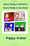 Every Family Is Different. Every Family Is the Same, Poppy Archer, 149427728X