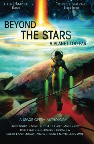 Beyond the Stars: A Planet Too Far: a space opera anthology (Volume 2)