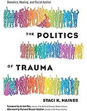 The Politics of Trauma: Somatics, Healing, and Social Justice