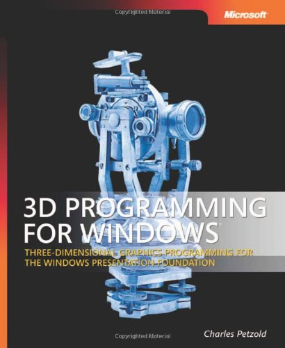 3D Programming for Windows®: Three-Dimensional Graphics Programming for the Windows Presentation Foundation (Developer Reference) (Programming 3d Applications)