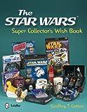 The Star Wars Super Collector's Wish Book, Geoffrey T. Carlton, 0764338625